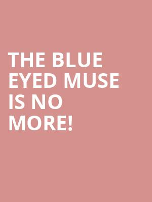 The Blue Eyed Muse is no more