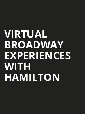 Virtual Broadway Experiences with HAMILTON, Virtual Experiences for Wilmington, Wilmington